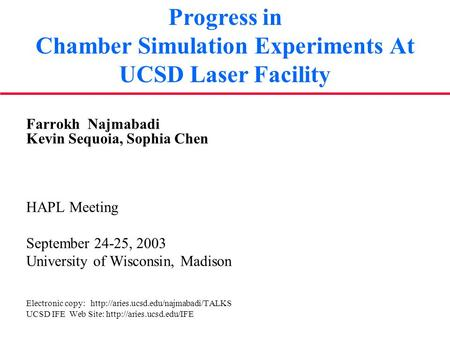Progress in Chamber Simulation Experiments At UCSD Laser Facility Farrokh Najmabadi Kevin Sequoia, Sophia Chen HAPL Meeting September 24-25, 2003 University.