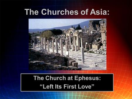 "The Church at Ephesus: ""Left Its First Love"""