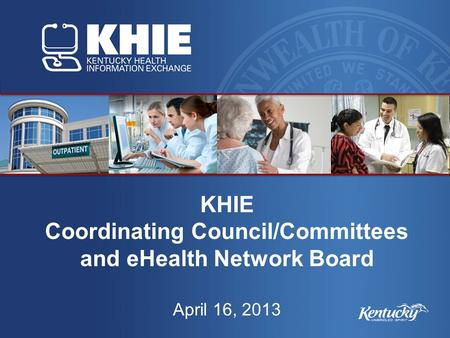 KHIE Coordinating Council/Committees and eHealth Network Board April 16, 2013.