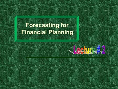 1 Forecasting for Financial Planning. 2 Learning Objectives  The importance of forecasting to business success.  The financial forecasting process.