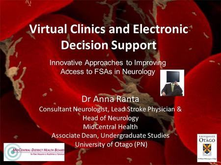 Virtual Clinics and Electronic Decision Support Dr Anna Ranta Consultant Neurologist, Lead Stroke Physician & Head of Neurology MidCentral Health Associate.