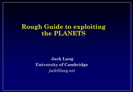 Rough Guide to exploiting the PLANETS Jack Lang University of Cambridge