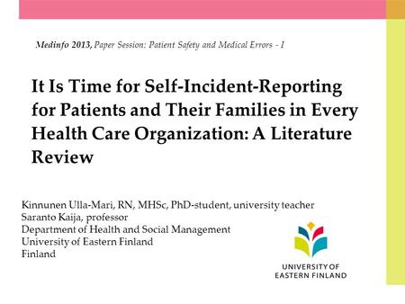 It Is Time for Self-Incident-Reporting for Patients and Their Families in Every Health Care Organization: A Literature Review Medinfo 2013, Paper Session: