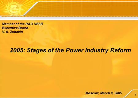 1 2005: Stages of the Power Industry Reform Moscow, March 9, 2005 Member of the RAO UESR Executive Board V. A. Zubakin.