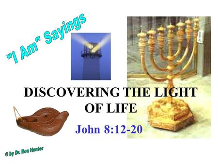 DISCOVERING THE LIGHT OF LIFE John 8:12-20. Spoken near the temple treasury Thirteen chests (trumpets) along the wall of the colonnaded porch in the court.