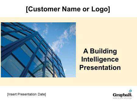 [Insert Presentation Date] A Building Intelligence Presentation [Customer Name or Logo]