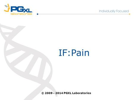 IF:Pain © 2009 - 2014 PGXL Laboratories. Pain Management - Opioids Problem and Implications 2% to 40% of adults suffer from chronic pain 1 90% of patients.