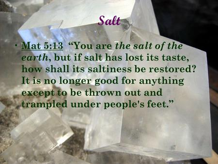 "Salt Mat 5:13 ""You are the salt of the earth, but if salt has lost its taste, how shall its saltiness be restored? It is no longer good for anything except."