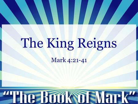 "The King Reigns Mark 4:21-41. Mark 4:21-25 21 And he said to them, ""Is a lamp brought in to be put under a basket, or under a bed, and not on a stand?"