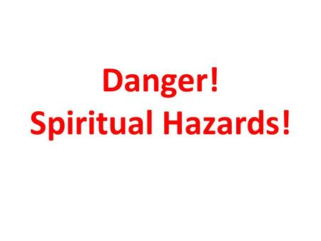 Danger! Spiritual Hazards!. Everyday Hazard Warning Signs.