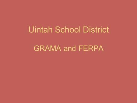 Uintah School District GRAMA and FERPA. The Government Records Access and Management Act (GRAMA) went into effect in 1992. It sets forth guidelines for.