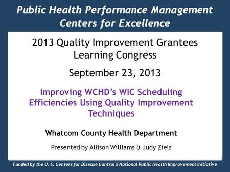 Funded by the U. S. Centers for Disease Control's National Public Health Improvement Initiative Public Health Performance Management Centers for Excellence.