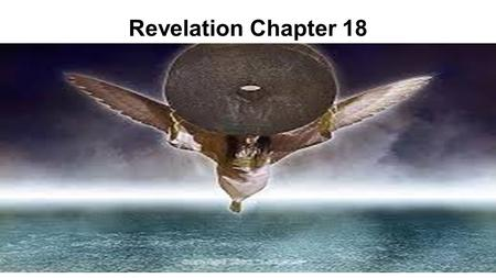 Revelation Chapter 18. Revelation chapter 18 1 After these things I saw another angel coming down from heaven, having great authority, and the earth was.
