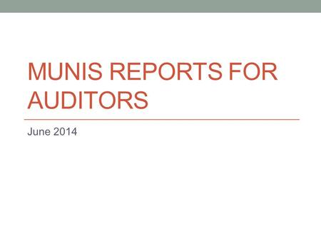 MUNIS REPORTS FOR AUDITORS June 2014. Agenda Alternative use for MTD Project Budget Report Roll up to specific object position Determine Accounts Receivable.
