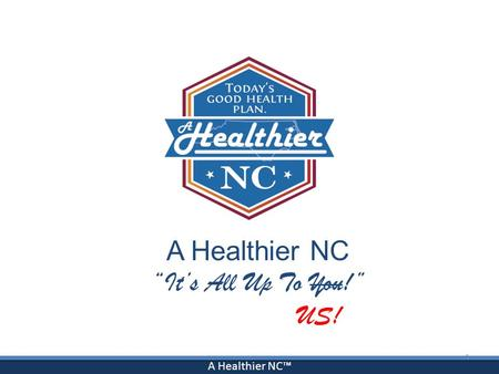 "A Healthier NC™ A Healthier NC ""It's All Up To You!"" US! 1."