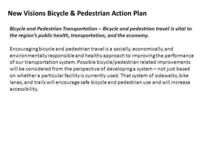 New Visions Bicycle & Pedestrian Action Plan Bicycle and Pedestrian Transportation – Bicycle and pedestrian travel is vital to the region's public health,