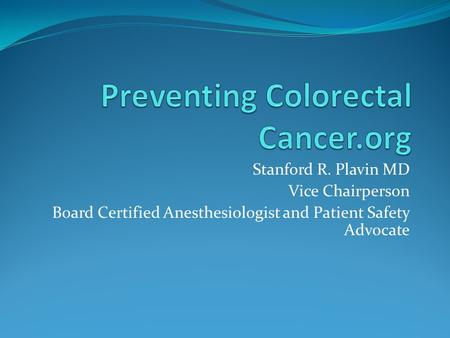 Stanford R. Plavin MD Vice Chairperson Board Certified Anesthesiologist and Patient Safety Advocate.