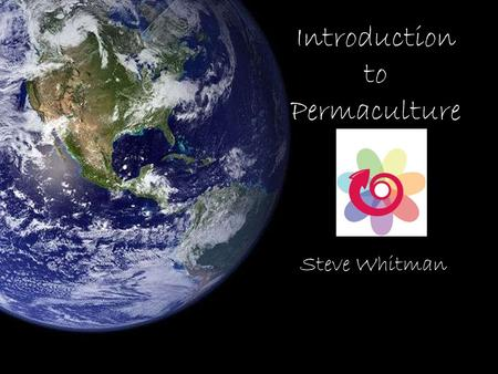 "Steve Whitman Introduction to Permaculture. ""We don't know what the details of a truly sustainable future are going to be like, but we need options, we."