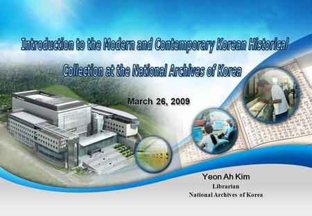 March 26, 2009 Yeon Ah Kim Librarian National Archives of Korea.