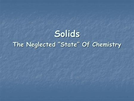 "Solids The Neglected ""State"" Of Chemistry. Material Science."