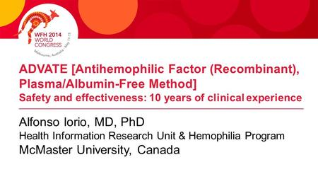 ADVATE [Antihemophilic Factor (Recombinant), Plasma/Albumin-Free Method] Safety and effectiveness: 10 years of clinical experience Alfonso Iorio, MD, PhD.