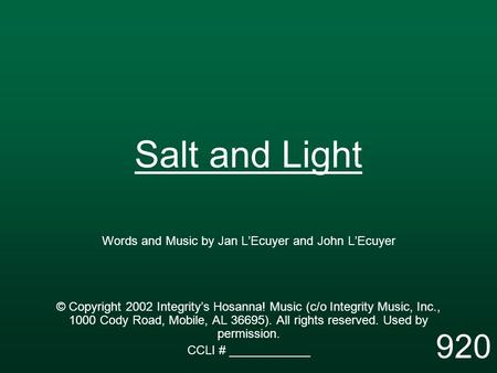 Salt and Light Words and Music by Jan L'Ecuyer and John L'Ecuyer © Copyright 2002 Integrity's Hosanna! Music (c/o Integrity Music, Inc., 1000 Cody Road,