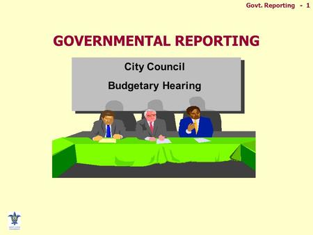 Govt. Reporting - 1 GOVERNMENTAL REPORTING City Council Budgetary Hearing.