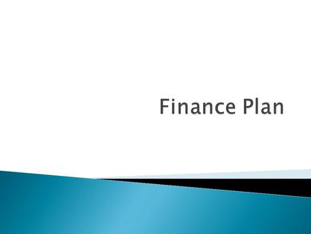 Where are you going to source your finance?  Two types of finance ◦ Internal ◦ External.