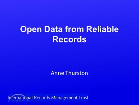 Open Data from Reliable Records Anne Thurston. The Open Data movement, a key aspect of Open Government, is now a top development interest across the world.