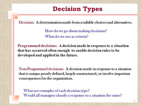1 Decision: A determination made from available choices and alternatives. How do we go about making decisions? What do we use as criteria? Programmed decisions: