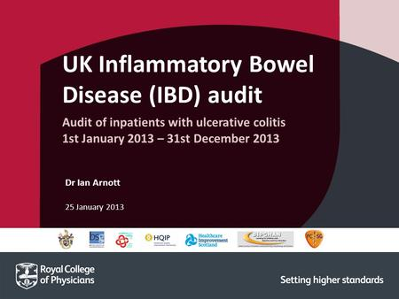 25 January 2013 Dr Ian Arnott UK Inflammatory Bowel Disease (IBD) audit Audit of inpatients with ulcerative colitis 1st January 2013 – 31st December 2013.