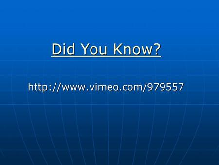 Did You Know? Did You Know?http://www.vimeo.com/979557.
