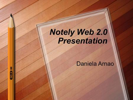 Notely Web 2.0 Presentation Daniela Arnao. Getting Started First you can look at the demo and the video to be better informed on how to use Notely. After.
