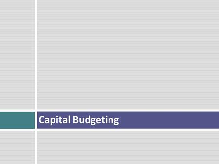 Capital Budgeting. Capital Budgeting Preliminary 2 0 1 2 3 4 5 sunk costs How do you decide whether to do a particular project or make a particular investment?