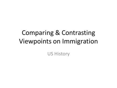 Comparing & Contrasting Viewpoints on Immigration US History.