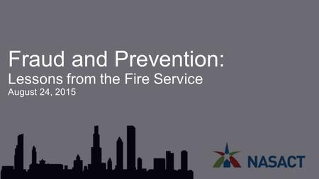 Fraud and Prevention: Lessons from the Fire Service August 24, 2015 1.
