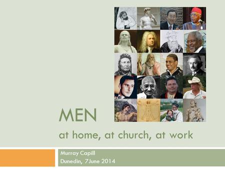 MEN at home, at church, at work Murray Capill Dunedin, 7June 2014.