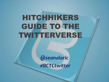 HITCHHIKERS GUIDE TO THE #BCTCtwitter.