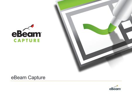 EBeam Capture. Capture records all of your handwritten notes and drawings and saves them back to your computer so they can be edited, printed, e-mailed,