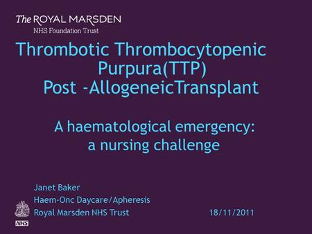 Thrombotic Thrombocytopenic Purpura(TTP) Post -AllogeneicTransplant A haematological emergency: a nursing.