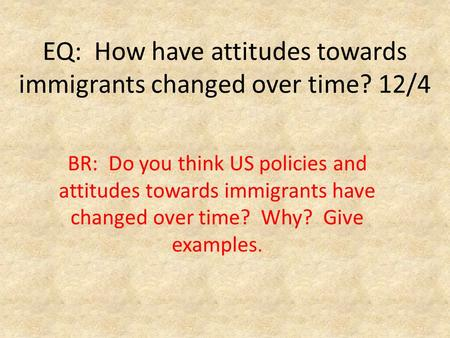 EQ: How have attitudes towards immigrants changed over time? 12/4