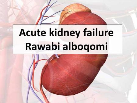Acute kidney failure Rawabi alboqomi. This lecture was conducted during the Nephrology Unit Grand Ground by a Sub-intern under Nephrology Division, Department.