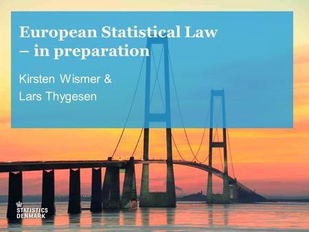 European Statistical Law – in preparation Kirsten Wismer & Lars Thygesen.