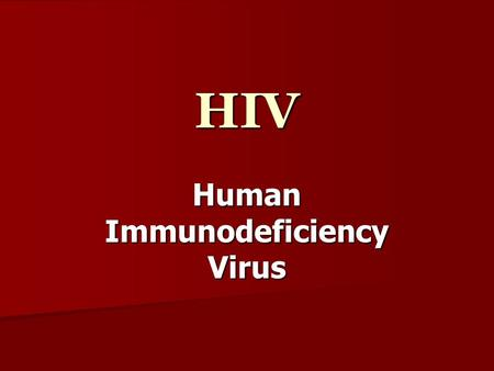 HIV Human Immunodeficiency Virus. HIV Defined Human Immunodeficiency Virus HIV attacks specific cells of the immune system, disabling the body's defenses.