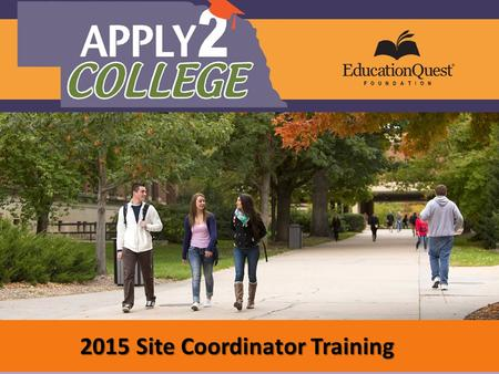 What you need to know about the Apply2College Campaign 2015 Site Coordinator Training.
