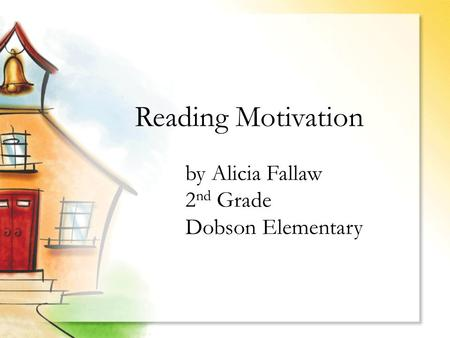 Reading Motivation by Alicia Fallaw 2 nd Grade Dobson Elementary.