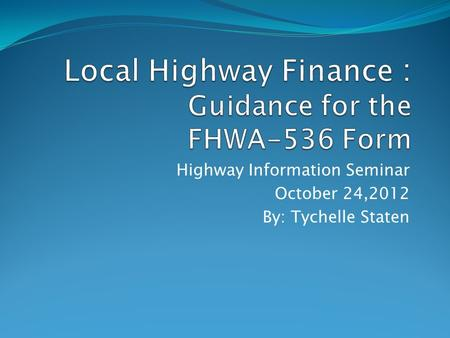 Highway Information Seminar October 24,2012 By: Tychelle Staten.