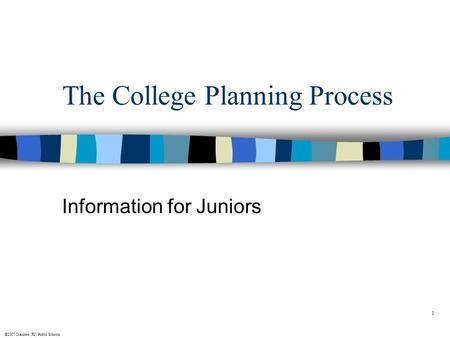 ©2007 Cranston (RI) Public Schools 1 The College Planning Process Information for Juniors.