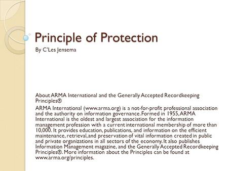 Principle of Protection By C'Les Jensema About ARMA International and the Generally Accepted Recordkeeping Principles® ARMA International (www.arma.org)