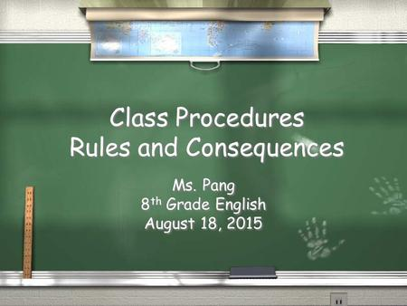 Class Procedures Rules and Consequences Ms. Pang 8 th Grade English August 18, 2015 Ms. Pang 8 th Grade English August 18, 2015.